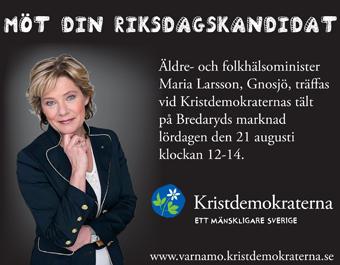 Äldre- och folkhälsominister Maria Larsson, Gnosjö, träffas vid Kristdemokraternas tält på Bredaryds marknad lördgaen den 21 augusti klockan 12-14. Kristdemokraterna. Ett mänskligare Sverige. www.varnamo.kristdemokraterna.se